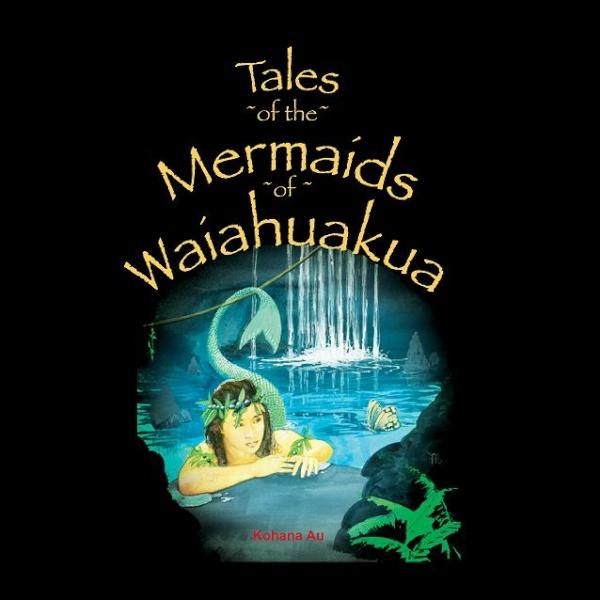 Tales of the Mermaids of Waiahuakua