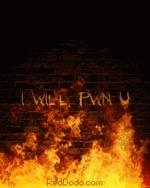 I WILL PWN U