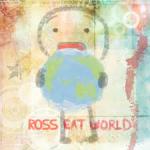 RossEatWorld
