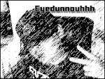 eyedunnouhhh